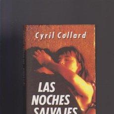 Libros de segunda mano: LAS NOCHES SALVAJES - CYRIL COLLARD - CIRCULO LECTORES 1994. Lote 51665226