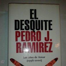 Libros de segunda mano: EL DESQUITE (LOS AÑOS DE AZNAR 1996 -2000 ) 2004 PEDRO J. RAMÍREZ 1 º EDICIÓN LA ESFERA DE LOS . Lote 52160424