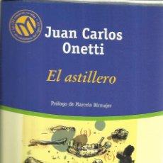 Libros de segunda mano: EL ASTILLERO. JUAN CARLOS ONETTI. EDITORIAL PLANETA. BARCELONA. 2001. Lote 52168000