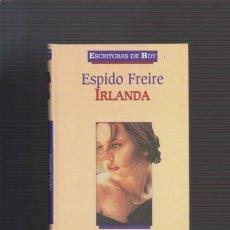 Libros de segunda mano: ESPIDO FREIRE - IRLANDA - PLANETA DEAGOSTINI 2000. Lote 52357453