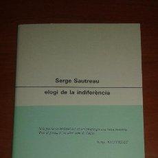 Libros de segunda mano: SERGE SAUTREAU - ELOGI A LA INDIFERENCIA . Lote 52413065