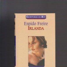 Libros de segunda mano: ESPIDO FREIRE - IRLANDA - PLANETA DEAGOSTINI 2000. Lote 52527588