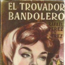 Libros de segunda mano: EL TROVADOR BANDOLERO. RAFAEL PÉREZ Y PÉREZ. EDITORIAL JUVENTUD. BARCELONA. 1953. Lote 52626939