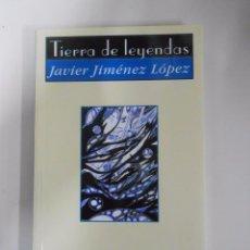 Libros de segunda mano: TIERRA DE LEYENDAS. JAVIER JIMENEZ LOPEZ. HUERGA FIERRO EDITORES. TDK110. Lote 52635484