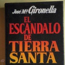 Libros de segunda mano: EL ESCANDALO DE TIERRA SANTA - JOSE Mª GIRONELLA - PLAZA JANES 1977. Lote 52739435