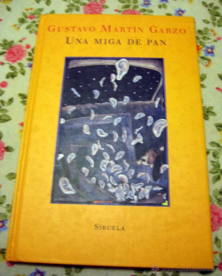 UNA MIGA DE PAN - MARTÍN GARZO, GUSTAVO - SIRUELA - TAPA DURA - 2000 - ILUSTRADO (Libros de Segunda Mano (posteriores a 1936) - Literatura - Narrativa - Otros)