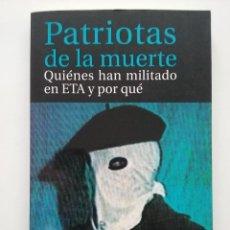 Libros de segunda mano: PATRIOTAS DE LA MUERTE. QUIÉNES HAN MILITADO EN ETA Y POR QUÉ - FERNANDO REINARES - TAURUS - 2001. Lote 52973015