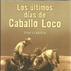 Libros de segunda mano: LOS ÚLTIMOS DÍAS DE CABALLO LOCO. DAN O'BRIEN. EDICIONES B. BARCELONA. 2001. Lote 53013117