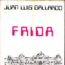 Libros de segunda mano: JUAN LUIS GALLARDO : FRIDA (EMECÉ, 1972) PRIMERA EDICIÓN - CON AUTÓGRAFO DEL ESCRITOR. Lote 53027805