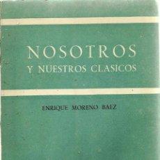 Libros de segunda mano: LIBRO -NOSOTROS Y NUESTROS CLÁSICOS- DE ENRIQUE MORENO BÁEZ. EDITORIAL GREDOS.. Lote 53133791