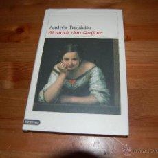 Libros de segunda mano: AL MORIR DON QUIJOTE. ANDRÉS TRAPIELLO. Lote 53396369
