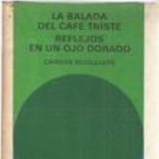 Livros em segunda mão: LA BALADA DEL CAFÉ TRISTE. REFLEJOS EN UN OJO DORADO. CARSON MCCULLERS. Lote 53398310
