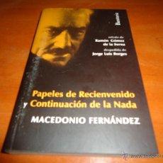 Libros de segunda mano: MACEDONIO FERNANDÉZ - PAPELES DE RECIENVENIDOS Y CONTINUACIÓN DE LA NADA , LIBRO NUEVO. Lote 53439868