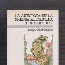 Libros de segunda mano: LA ANÉCDOTA EN LA PRENSA ALICANTINA DEL SIGLO XIX - RAFAEL QUILIS - CAAM 1986 / ILUSTRADO. Lote 53471033