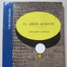 Libros de segunda mano: EL AMOR AUSENTE, GREGORIO MORALES. Lote 53722349