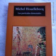 Libros de segunda mano: LAS PARTÍCULAS ELEMENTALES MICHEL HOUELLEBECQ. Lote 53747977