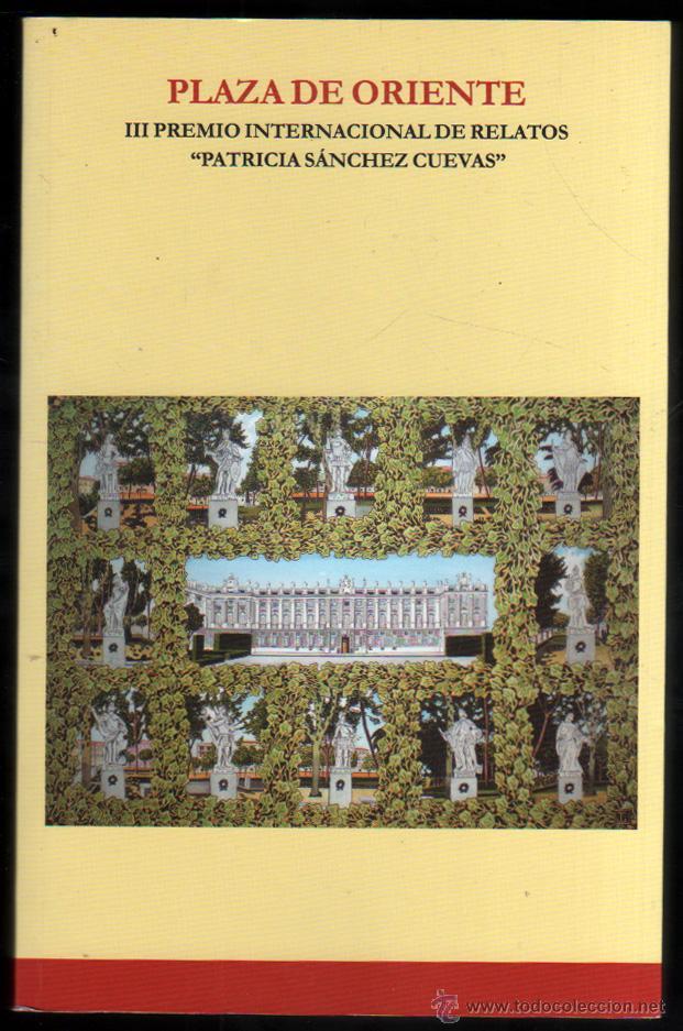 PLAZA DE ORIENTE - III PREMIO INTERNACIONAL PATRICIA SANCHEZ CUEVAS - JESUS ALEJO Y OTROS * (Libros de Segunda Mano (posteriores a 1936) - Literatura - Narrativa - Otros)