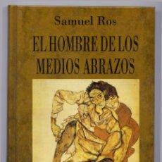 Libros de segunda mano: ROS, SAMUEL. EL HOMBRE DE LOS MEDIOS ABRAZOS. 1992.. Lote 53760759