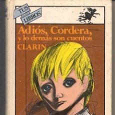 Libros de segunda mano: TUS LIBROS. Nº 20. ADIÓS, CORDERA, Y LO DEMÁS SON CUENTOS. CLARÍN. ANAYA 1991. (B/A40). Lote 53828103