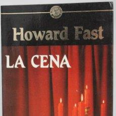 Libros de segunda mano: LA CENA - HOWARD FAST - (1988) EDICIONES GRIJALBO. BESTSELLER ORO. Lote 53990802