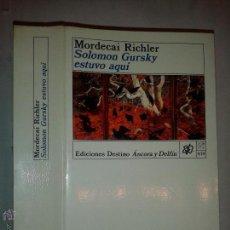 Libros de segunda mano: SOLOMON GURSKY ESTUVO AQUÍ 1992 MORDECAI RICHLER ED. DESTINO ÁNCORA Y DELFIN 674. Lote 54203245