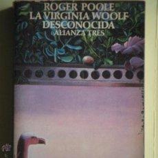 Libros de segunda mano: LA VIRGINIA WOOLF DESCONOCIDA - ROGER POOLE - ALIANZA TRES 1982, 1ª EDICION EN CASTELLANO. Lote 54454754
