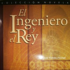 Libros de segunda mano: EL INGENIERO Y EL REY JOSE VICENTE PASCUAL ARIAL 1 EDICION 2003. Lote 54541467
