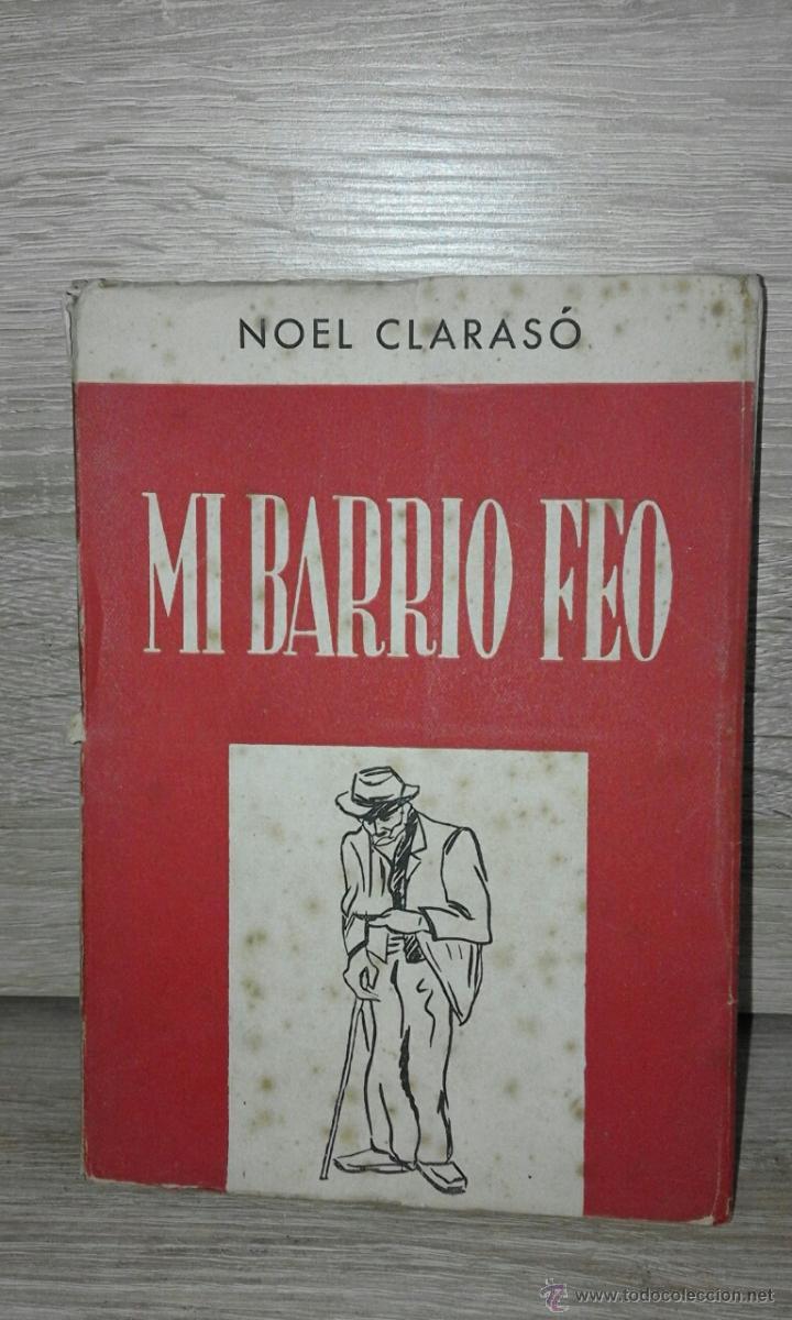 """MI BARRIO FEO NOEL CLARASÃ"""" 1949 (Libros de Segunda Mano (posteriores a 1936) - Literatura - Narrativa - Otros)"""
