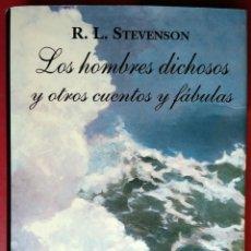Libros de segunda mano: ROBERT LOUIS STEVENSON . LOS HOMBRES DICHOSOS Y OTROS CUENTOS Y FÁBULAS. Lote 54836279