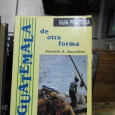 Libros de segunda mano: LIBRO A GUATEMALA DE OTRA FORMA ANTONIO J. GONZÁLEZ 1994 ED. A & R L-11289. Lote 54988215