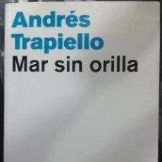 Libros de segunda mano: ANDRÉS TRAPIELLO. MAR SIN ORILLA. 2002. Lote 55060156