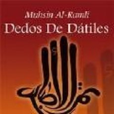 Libros de segunda mano: DEDOS DE DÁTILES (2008) - MUHSHIN AL-RAMLI - ISBN: 9788496693357. Lote 55178248