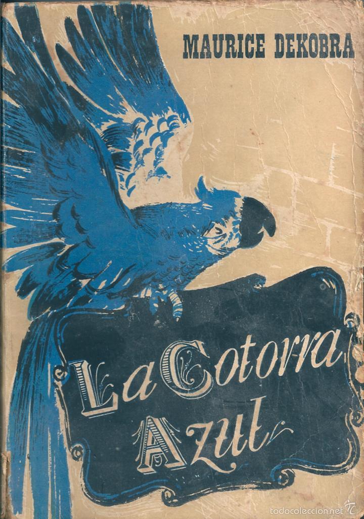 LA COTORRA AZUL. DE MAURICE DEKOBRA (Libros de Segunda Mano (posteriores a 1936) - Literatura - Narrativa - Otros)