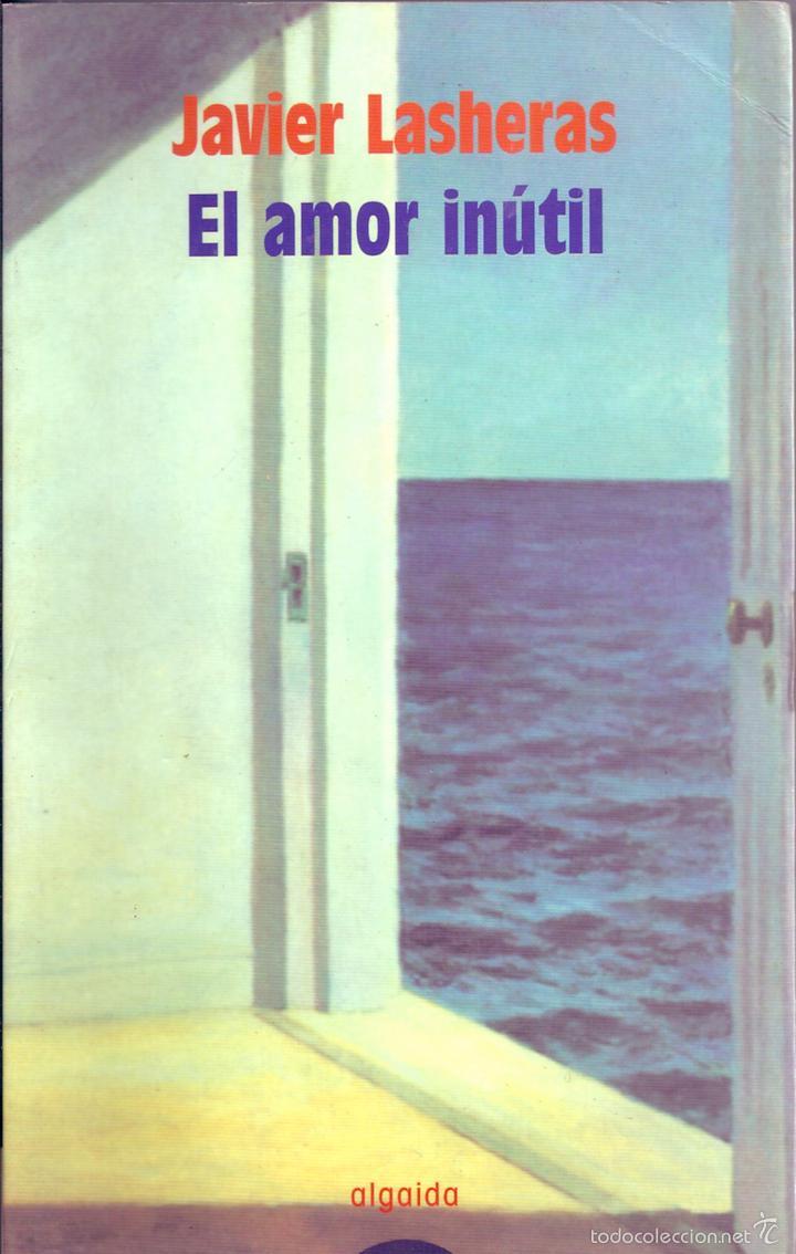 EL AMOR INUTIL. DE JAVIER LASHERAS (DEDICADO POR EL AUTOR DE SU PUÑO Y LETRA ) (Libros de Segunda Mano (posteriores a 1936) - Literatura - Narrativa - Otros)