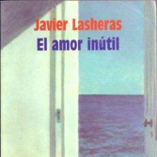 Libros de segunda mano: EL AMOR INUTIL. DE JAVIER LASHERAS (DEDICADO POR EL AUTOR DE SU PUÑO Y LETRA ). Lote 55254560