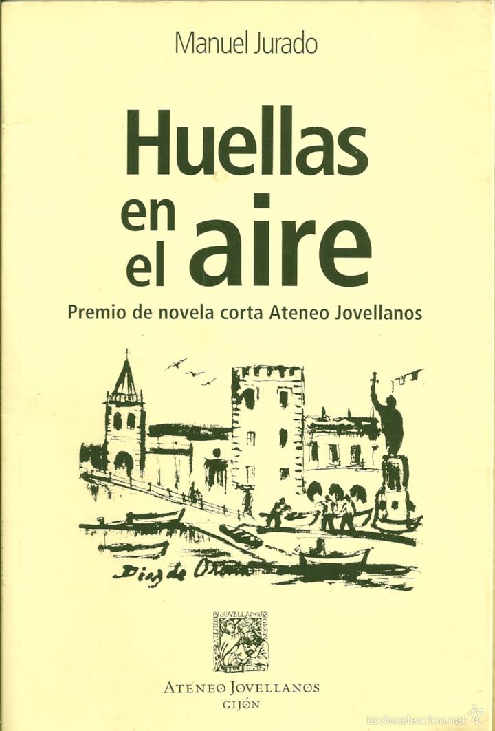 HUELLAS EN EL AIRE. DE MANUEL JURADO ( DEDICADO POR EL AUTOR DE SU PUÑO Y LETRA ) (Libros de Segunda Mano (posteriores a 1936) - Literatura - Narrativa - Otros)