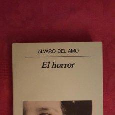 Libros de segunda mano: EL HORROR. ALVARO DEL AMO. NARRATIVAS HISPANICASNº 151. ANAGRAMA. Lote 55372497