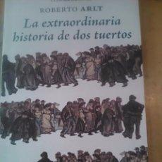 Libros de segunda mano: ROBERTO ARLT: LA EXTRAORDINARIA HISTORIA DE DOS TUERTOS. Lote 55395646