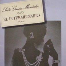 Libros de segunda mano: EL INTERMEDIARIO/PEDRO GARCÍA MONTALVO - SEIX BARRAL. Lote 55535986