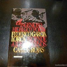 Libros de segunda mano: EL INGENIOSO HIDALGO Y POETA FEDERICO GARCIA LORCA DE CARLOS ROJAS. Lote 55684408