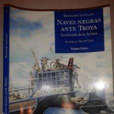 Livres d'occasion: NAVES NEGRAS ANTE TROYA LA HISTORIA DE LA ILIADA DE HOMERO 2007 ROSEMARY SUTCLIFF VICENS VIVES. Lote 107121299