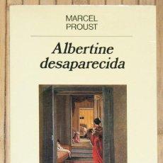 Libros de segunda mano: ALBERTINE DESAPARECIDA. MARCEL PROUST. EDITORIAL ANAGRAMA. 1988.. Lote 56045830