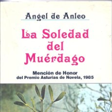 Libros de segunda mano: LA SOLEDAD DEL MUÉRDAGO. DE ÁNGEL DE ANLEO. Lote 56046325