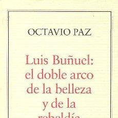 Libros de segunda mano: OCTAVIO PAZ LUIS BUÑUEL EL DOBLE ARCO DE LA BELLEZA Y LA REBELDÍA CIRCULO LECTORES GALAXIA GUTENBERG. Lote 56093771