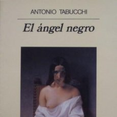 Libros de segunda mano: EL ÁNGEL NEGRO/ANTONIO TABUCCHI - ANAGRAMA. Lote 56118568