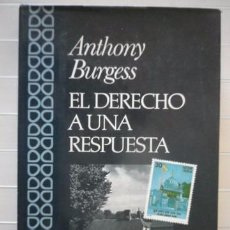 Libros de segunda mano: ANTHONY BURGESS - EL DERECHO A UNA RESPUESTA - EDITORIAL ARGOS VERGARA. Lote 56126549
