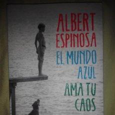 Libros de segunda mano: EL MUNDO AZUL AMA TU CAOS ALBERT ESPINOSA NUEVO . Lote 96047786