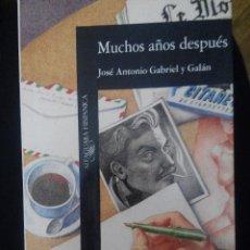 Libros de segunda mano: MUCHOS AÑOS DESPUES JOSE ANTONIO GABRIEL Y GALAN ALFAGUARA TAMAÑO GRANDE. Lote 56129396
