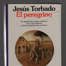 Libros de segunda mano: EL PEREGRINO POR JESÚS TORBADO (1ª EDICIÓN: SEPTIEMBRE, 1993) · 448 PÁGINAS. Lote 56132639