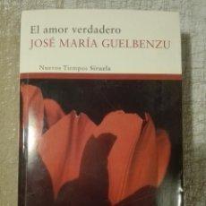 Libros de segunda mano: JOSÉ MARÍA GUELBENZU - EL AMOR VERDADERO SIRUELA. Lote 56145683